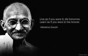 live-as-if-you-were-to-die-tomorrow-learn-as-if-you-were-to-live-forever-mahatma-gandhi
